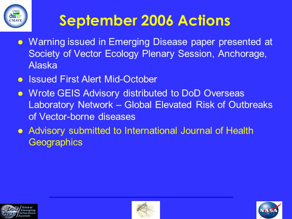 September 2006 Actions l Warning issued in Emerging Disease paper presented at Society of Vector Ecology Plenary Session, Anchorage, Alaska l Issued F