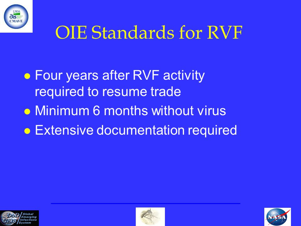OIE Standards for RVF l Four years after RVF activity required to resume trade l Minimum 6 months without virus l Extensive documentation required