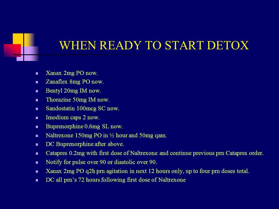 WHEN READY TO START DETOX Xanax 2mg PO now. Zanaflex 8mg PO now.