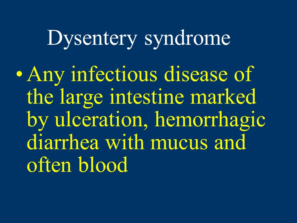 Dysentery syndrome Any infectious disease of the large intestine marked by ulceration, hemorrhagic diarrhea with mucus and often blood