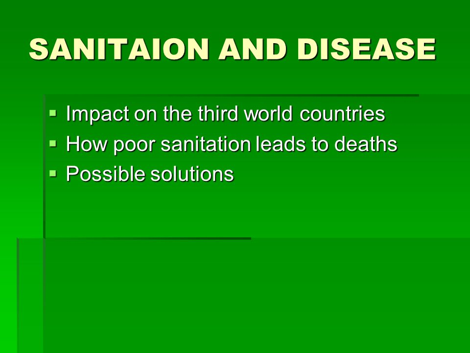SANITAION AND DISEASE IIIImpact on the third world countries HHHHow poor sanitation leads to deaths PPPPossible solutions