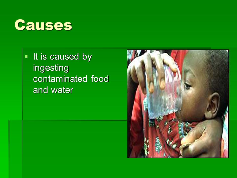 Causes  It is caused by ingesting contaminated food and water