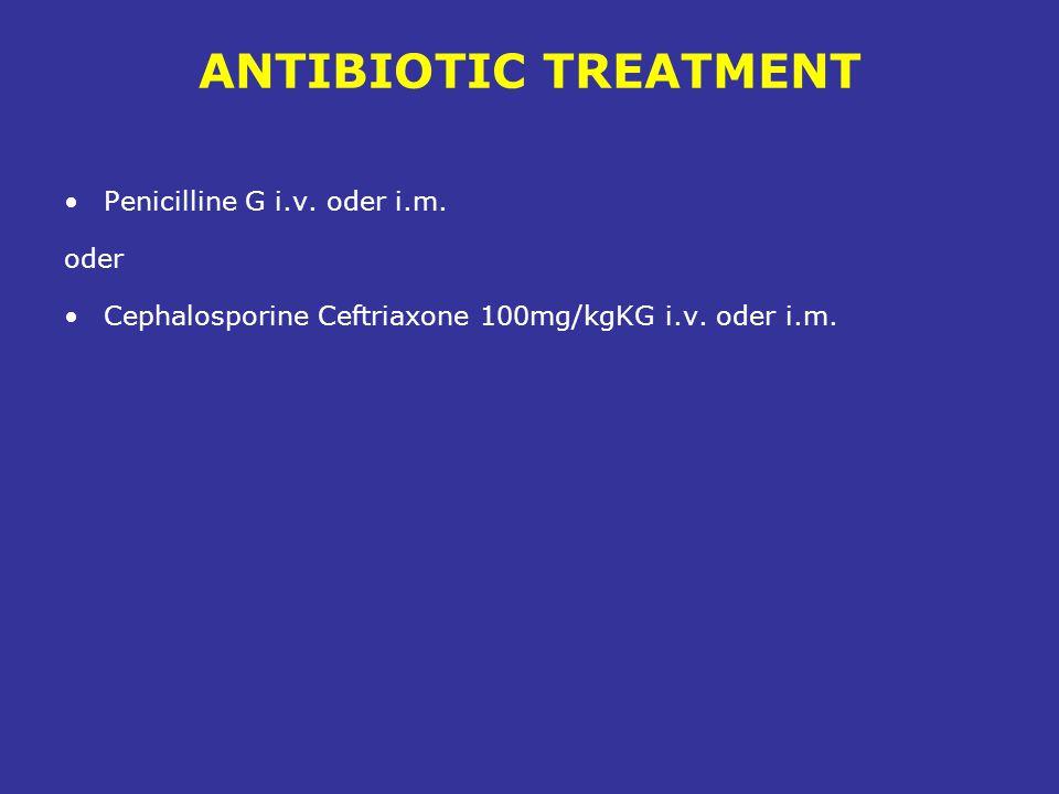 ANTIBIOTIC TREATMENT Penicilline G i.v. oder i.m.
