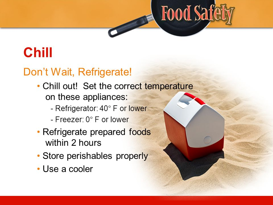 Chill Don't Wait, Refrigerate.Chill out.