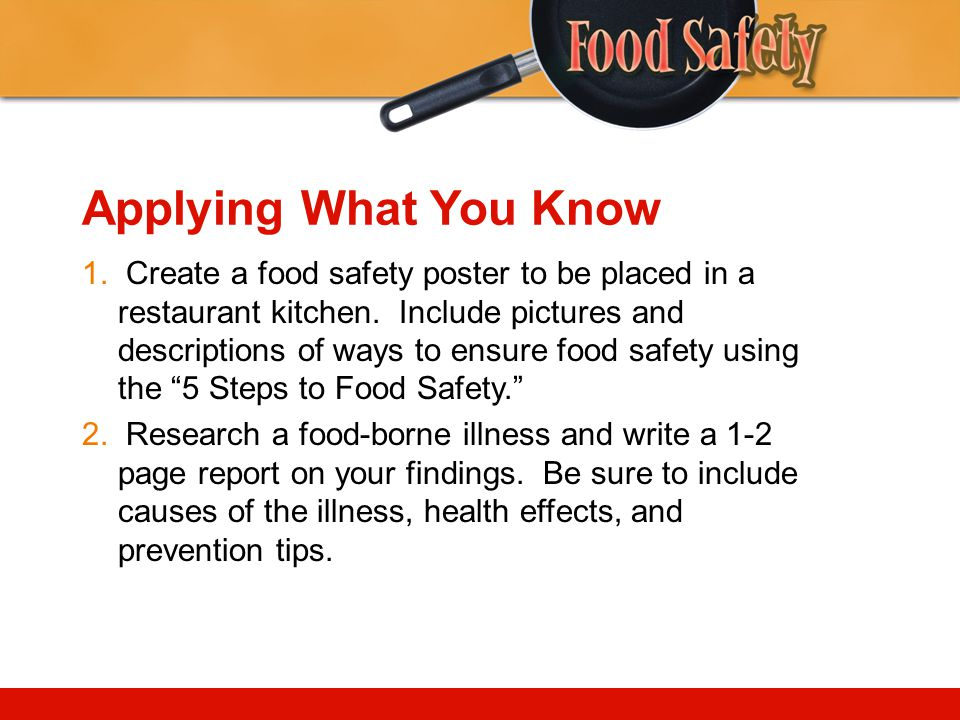 Applying What You Know 1.Create a food safety poster to be placed in a restaurant kitchen.