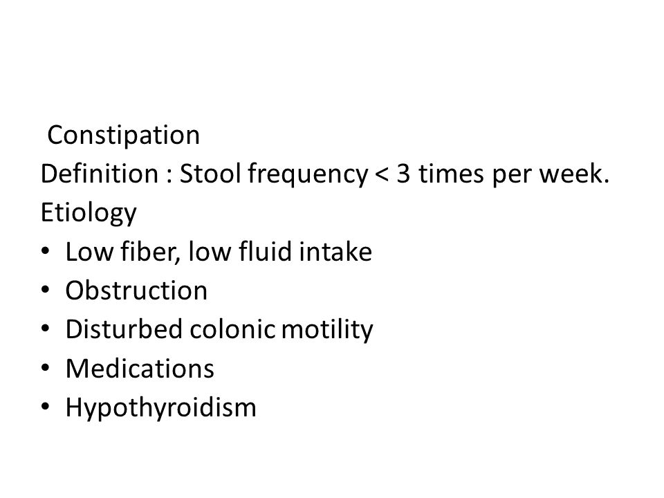 Constipation Definition : Stool frequency < 3 times per week.