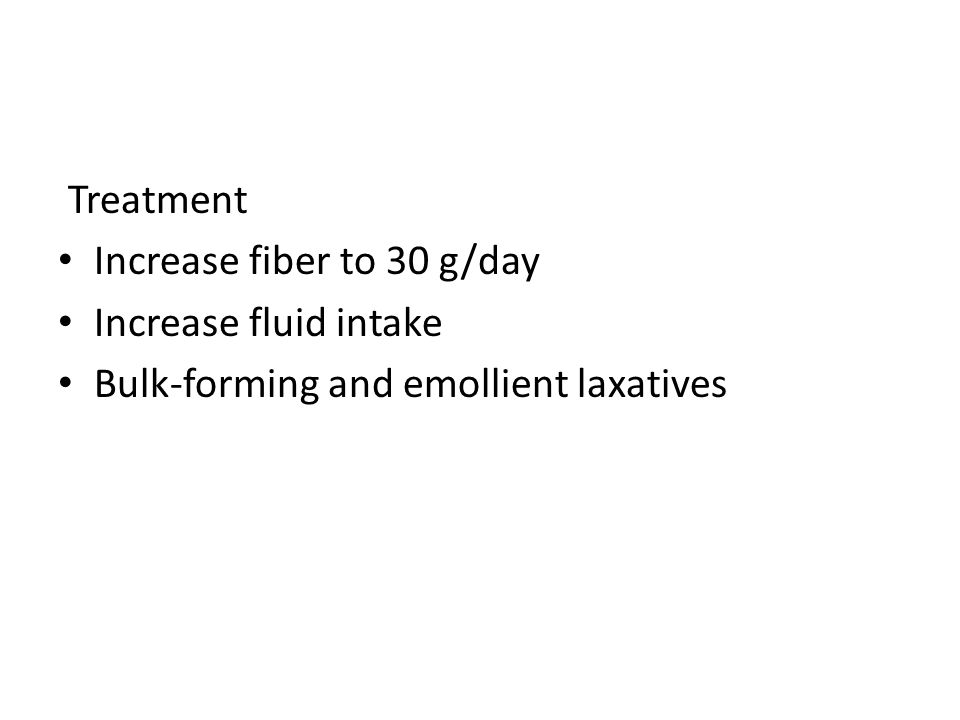 Treatment Increase fiber to 30 g/day Increase fluid intake Bulk-forming and emollient laxatives