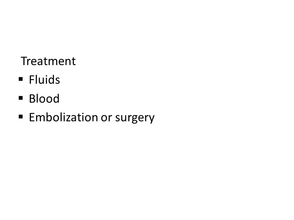 Treatment  Fluids  Blood  Embolization or surgery