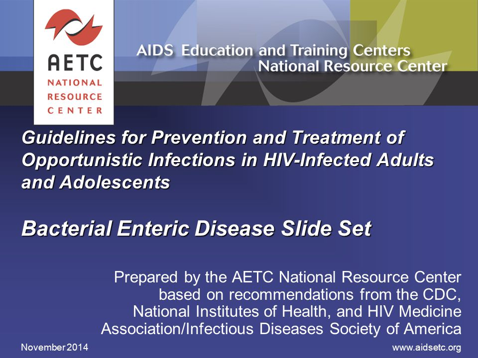 Guidelines for Prevention and Treatment of Opportunistic Infections in HIV-Infected Adults and Adolescents Bacterial Enteric Disease Slide Set Prepare