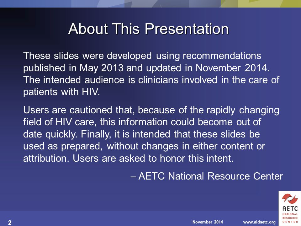 November 2014www.aidsetc.org 2 About This Presentation These slides were developed using recommendations published in May 2013 and updated in November