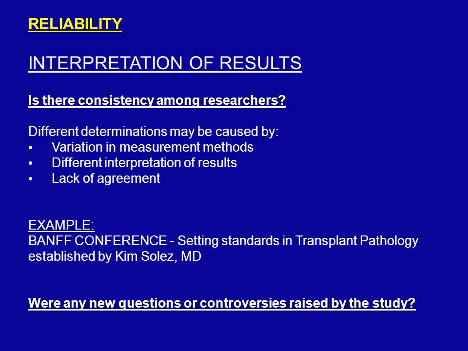 RELIABILITY INTERPRETATION OF RESULTS Is there consistency among researchers.