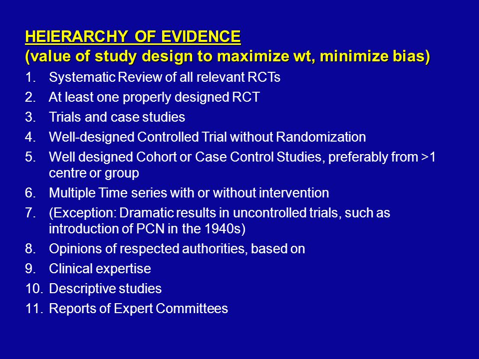 HEIERARCHY OF EVIDENCE (value of study design to maximize wt, minimize bias) 1.