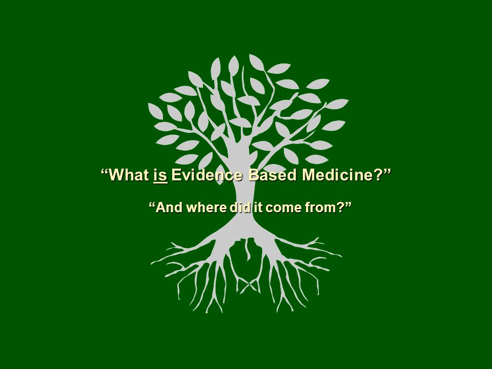 What is Evidence Based Medicine? And where did it come from?