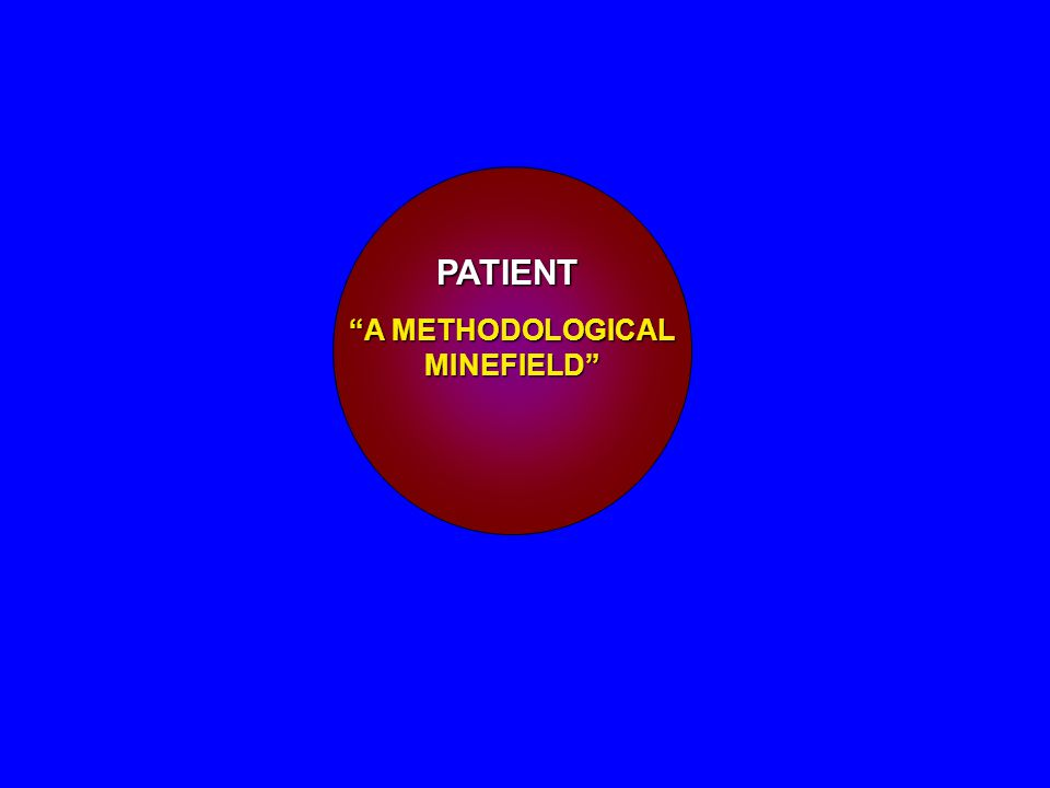 PATIENT A METHODOLOGICAL MINEFIELD INFORMATION Difficult time understanding background information PHYSICIAN Personal priorities may conflict with yours