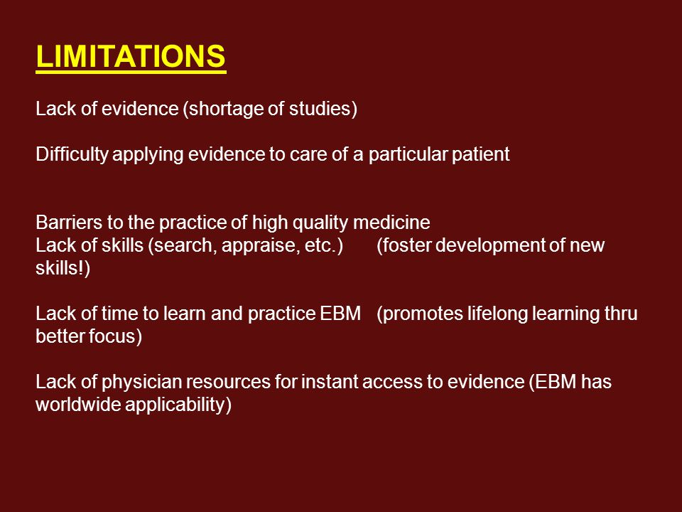 RESTRICTED AVAILABILITY OF LAB TESTS NON-TEXTBOOK CASE co morbidity, additional risk factors AFFORDABILITY (MD & PT) I can't afford to practice EBM. Language barriers – available evidence may be unreadable, should be included