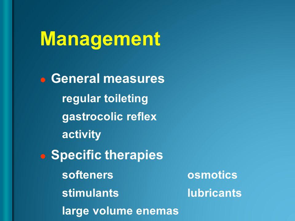 Management General measures regular toileting gastrocolic reflex activity Specific therapies softenersosmotics stimulantslubricants large volume enemas