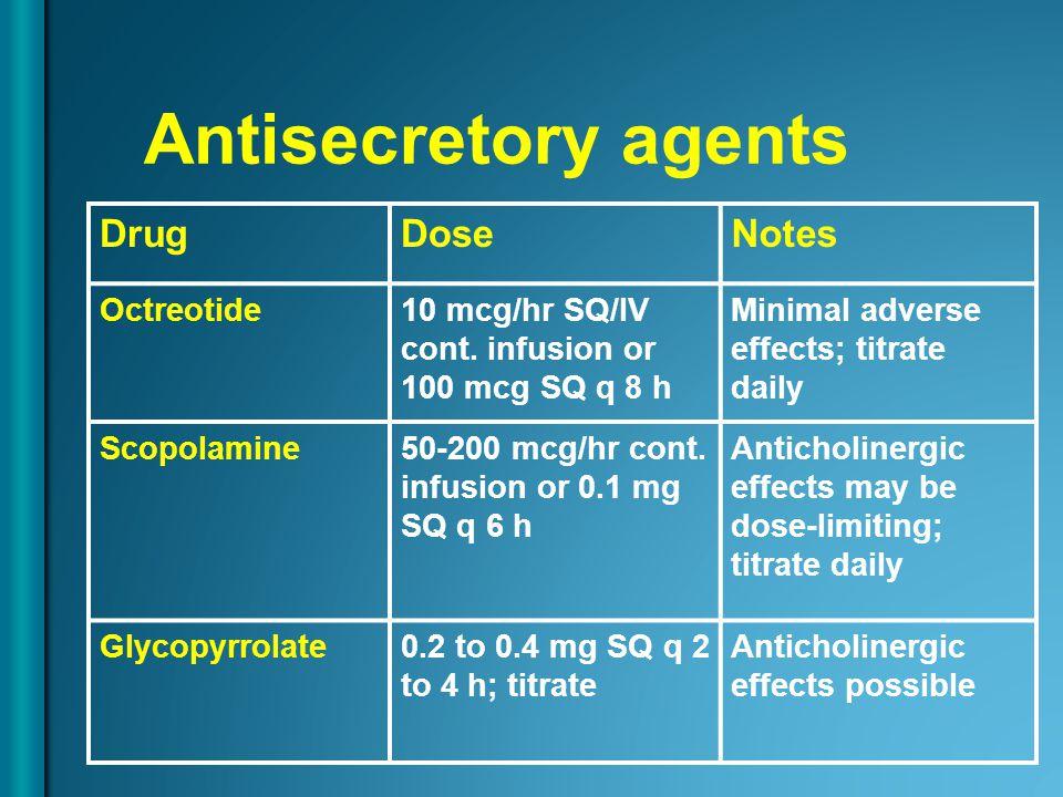 Antisecretory agents DrugDoseNotes Octreotide10 mcg/hr SQ/IV cont.
