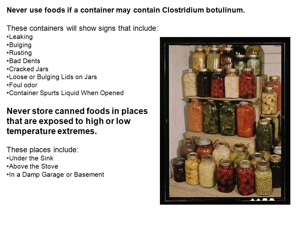 Never use foods if a container may contain Clostridium botulinum. These containers will show signs that include: Leaking Bulging Rusting Bad Dents Cra