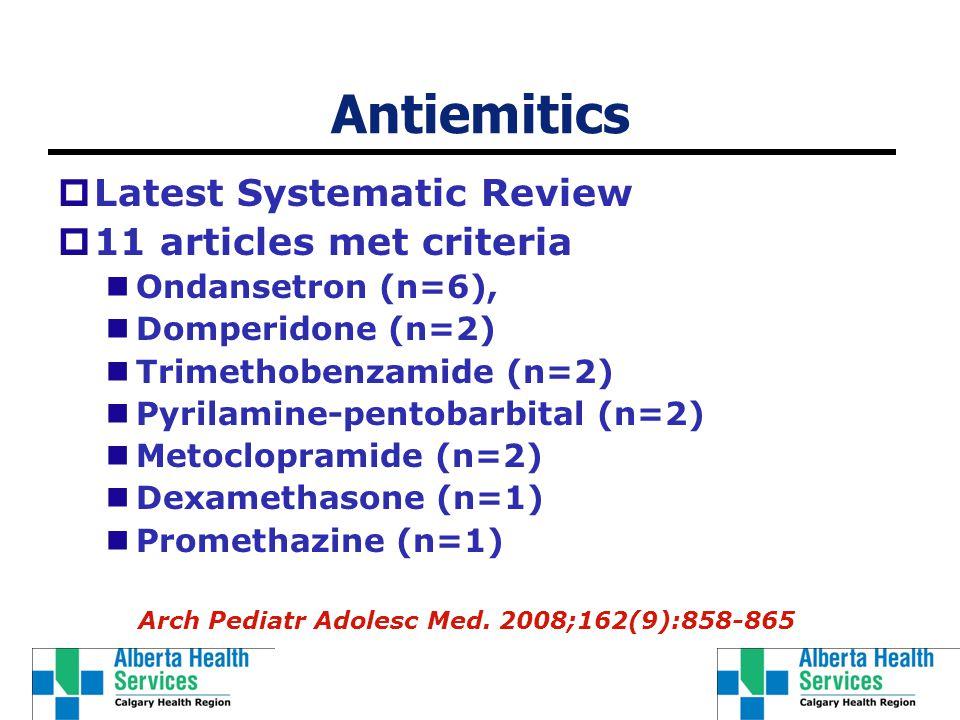 Antiemitics  Latest Systematic Review  11 articles met criteria Ondansetron (n=6), Domperidone (n=2) Trimethobenzamide (n=2) Pyrilamine-pentobarbita