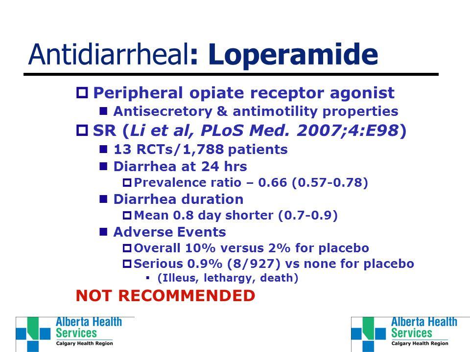 Antidiarrheal: Loperamide  Peripheral opiate receptor agonist Antisecretory & antimotility properties  SR (Li et al, PLoS Med. 2007;4:E98) 13 RCTs/1