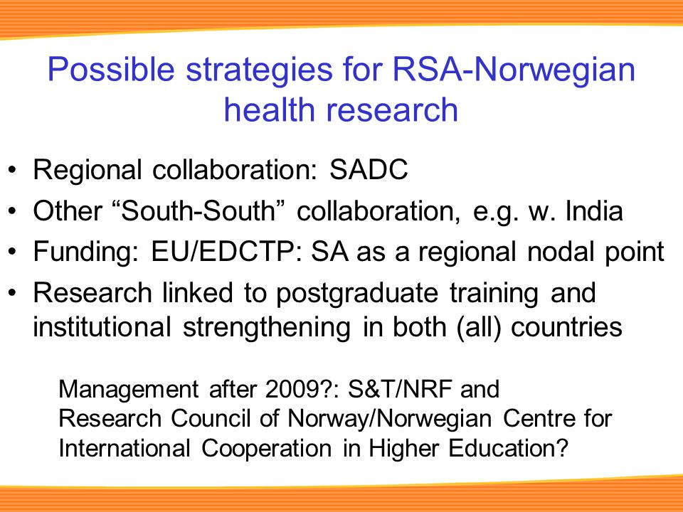 Possible strategies for RSA-Norwegian health research Regional collaboration: SADC Other South-South collaboration, e.g.