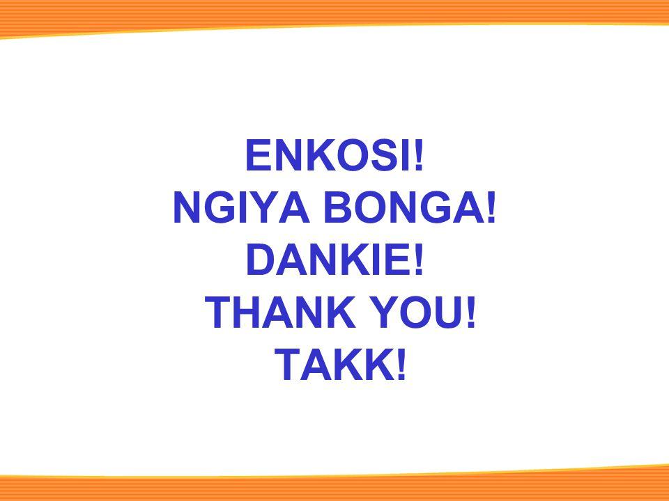 ENKOSI! NGIYA BONGA! DANKIE! THANK YOU! TAKK!