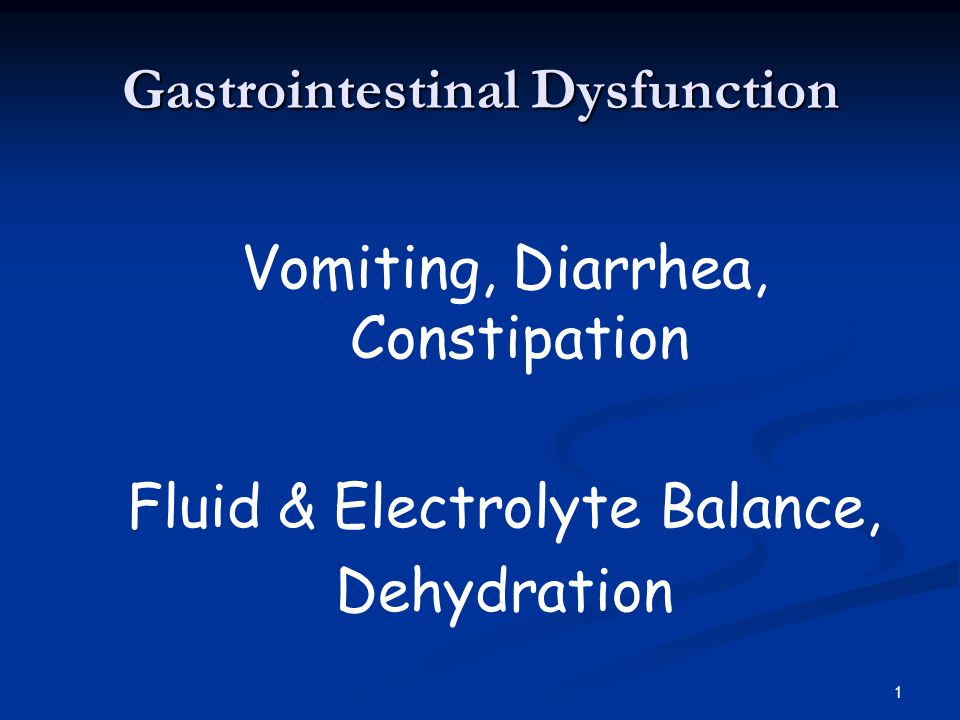 1 Gastrointestinal Dysfunction Vomiting, Diarrhea, Constipation Fluid & Electrolyte Balance, Dehydration