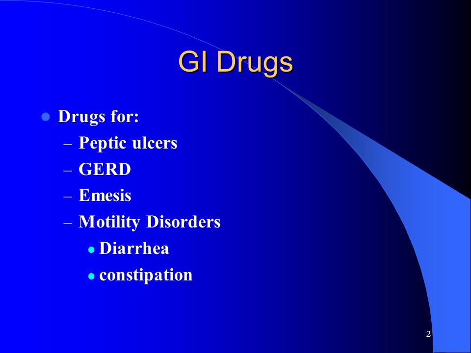 2 GI Drugs Drugs for: – Peptic ulcers – GERD – Emesis – Motility Disorders Diarrhea constipation
