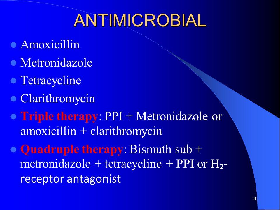 4ANTIMICROBIAL Amoxicillin Metronidazole Tetracycline Clarithromycin Triple therapy: PPI + Metronidazole or amoxicillin + clarithromycin Quadruple the