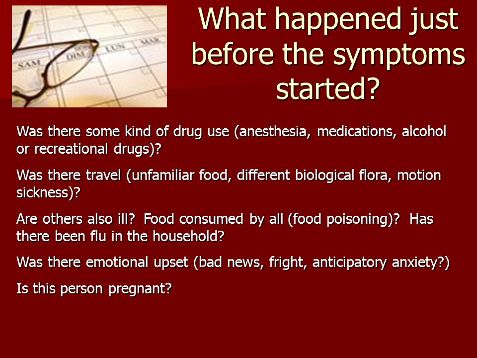 What happened just before the symptoms started.