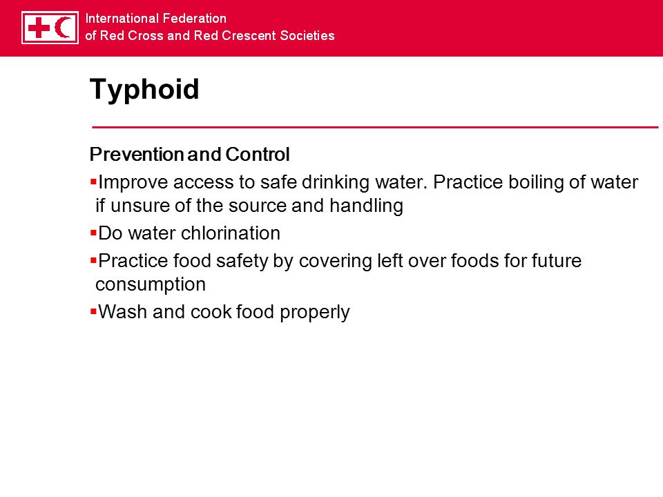 Typhoid Prevention and Control  Improve access to safe drinking water.