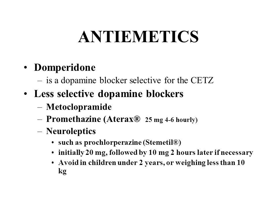 ANTIEMETICS Domperidone –is a dopamine blocker selective for the CETZ Less selective dopamine blockers –Metoclopramide –Promethazine (Aterax® 25 mg 4-