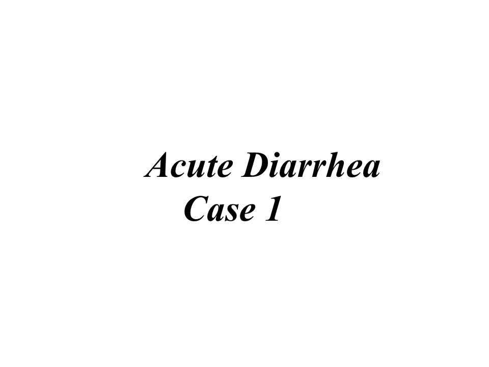 Acute Diarrhea Case 1