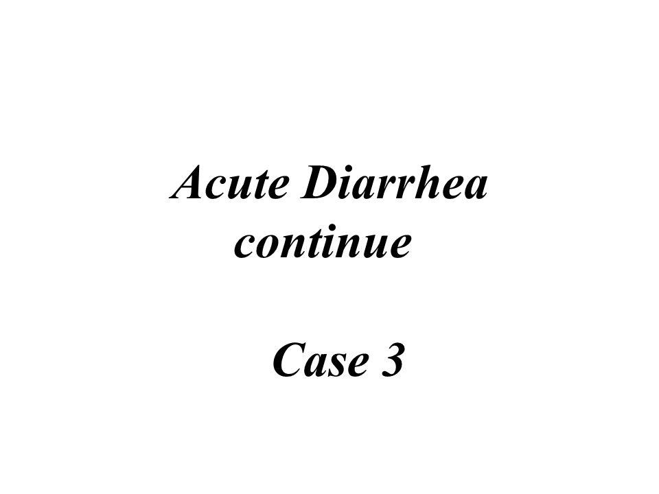 Acute Diarrhea continue Case 3
