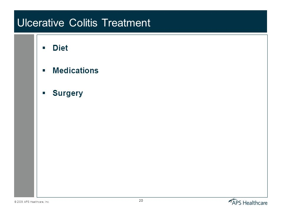 © 2009 APS Healthcare, Inc. 20 Ulcerative Colitis Treatment  Diet  Medications  Surgery