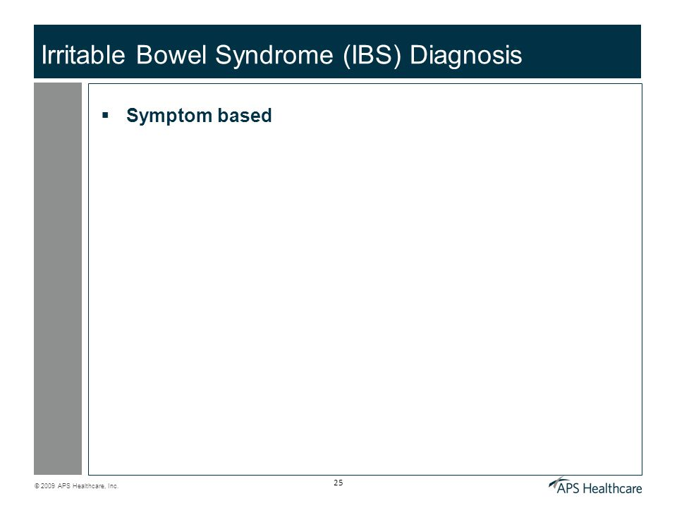 © 2009 APS Healthcare, Inc. 25 Irritable Bowel Syndrome (IBS) Diagnosis  Symptom based