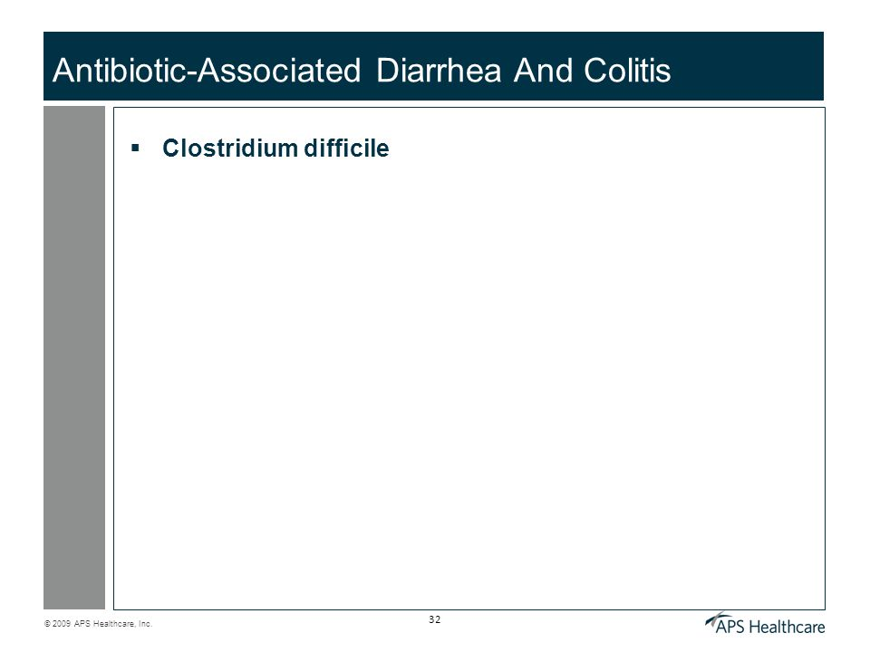 © 2009 APS Healthcare, Inc. 32 Antibiotic-Associated Diarrhea And Colitis  Clostridium difficile