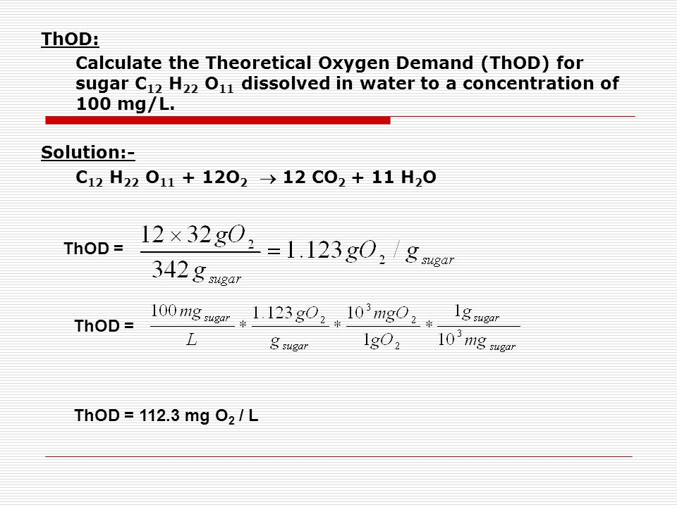 ThOD: Calculate the Theoretical Oxygen Demand (ThOD) for sugar C 12 H 22 O 11 dissolved in water to a concentration of 100 mg/L.