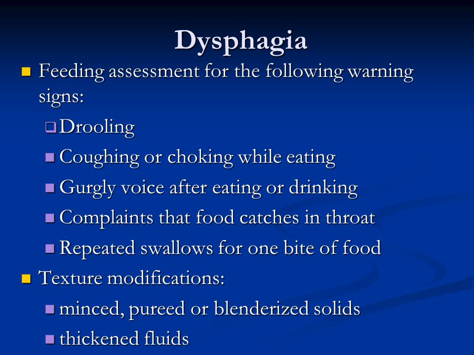 Dysphagia Feeding assessment for the following warning signs: Feeding assessment for the following warning signs:  Drooling Coughing or choking while