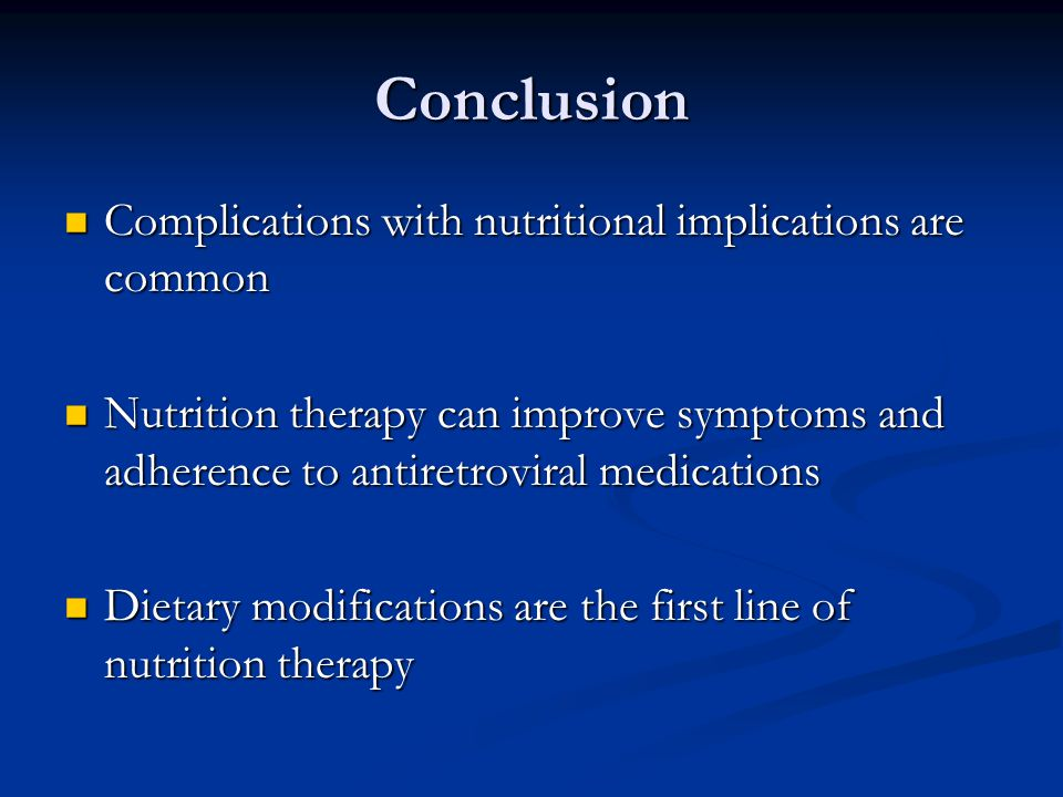 Conclusion Complications with nutritional implications are common Complications with nutritional implications are common Nutrition therapy can improve
