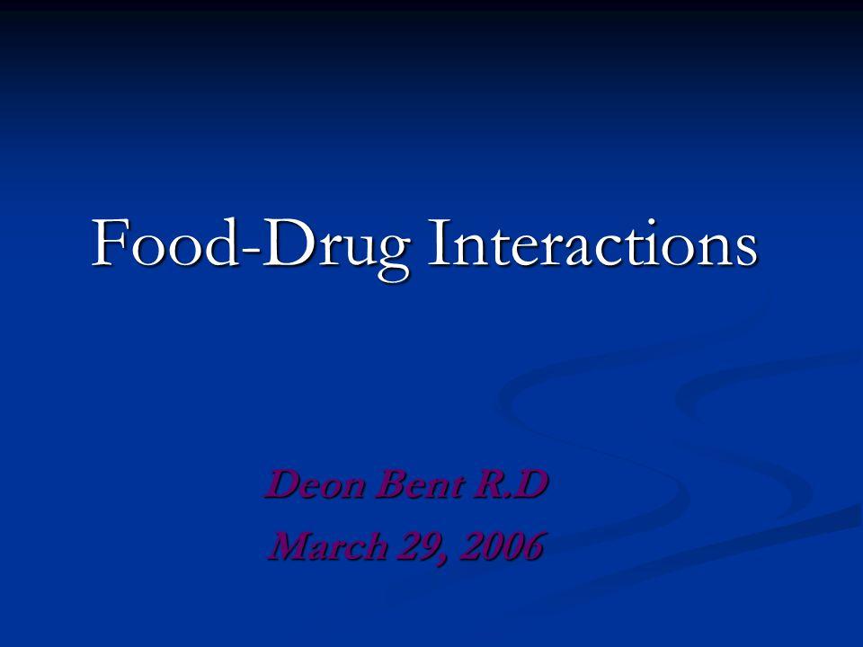 Food-Drug Interactions Deon Bent R.D March 29, 2006