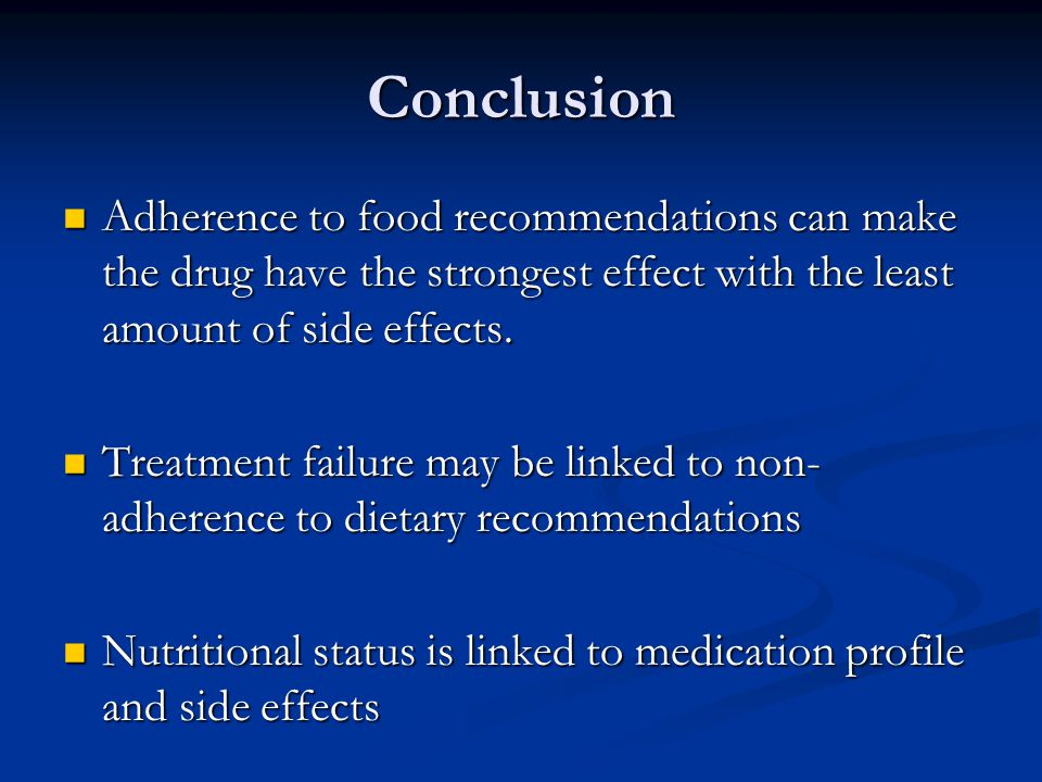 Conclusion Adherence to food recommendations can make the drug have the strongest effect with the least amount of side effects. Adherence to food reco