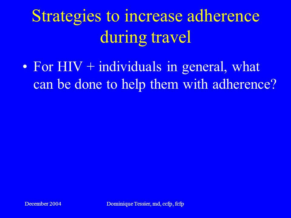 December 2004Dominique Tessier, md, ccfp, fcfp Restrictions on crossing international borders A number of countries screen for evidence of HIV infection and can deny entry to seropositive individuals.