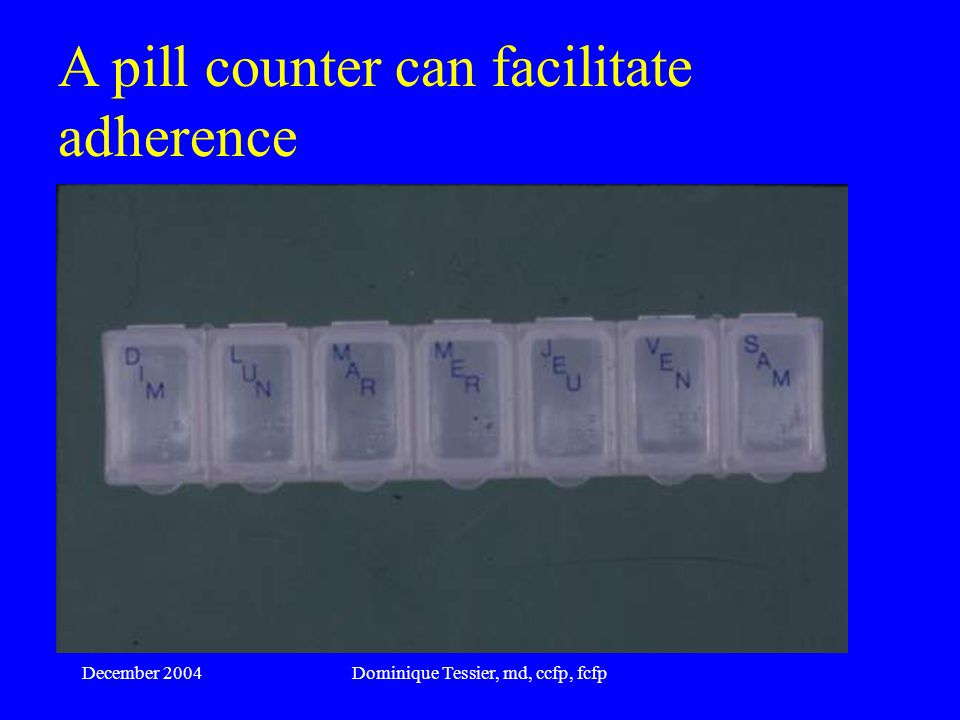 December 2004Dominique Tessier, md, ccfp, fcfp Strategies to increase adherence during travel Information on risks and possible side effects Realistic choice of medications Contract with patient Good counseling Collaboration from co-traveler Establish specific strategies for specific situations Consider trial with candies
