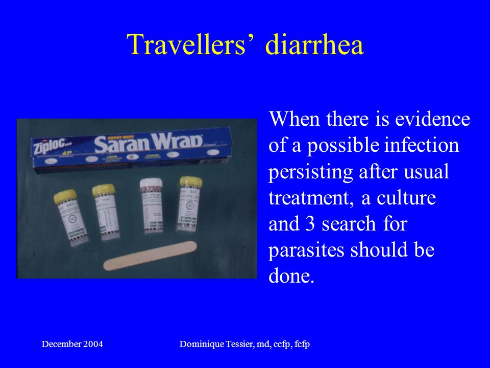 December 2004Dominique Tessier, md, ccfp, fcfp Travellers' diarrhea A diet rich in fibers (psyllium) can help normalize the stools.