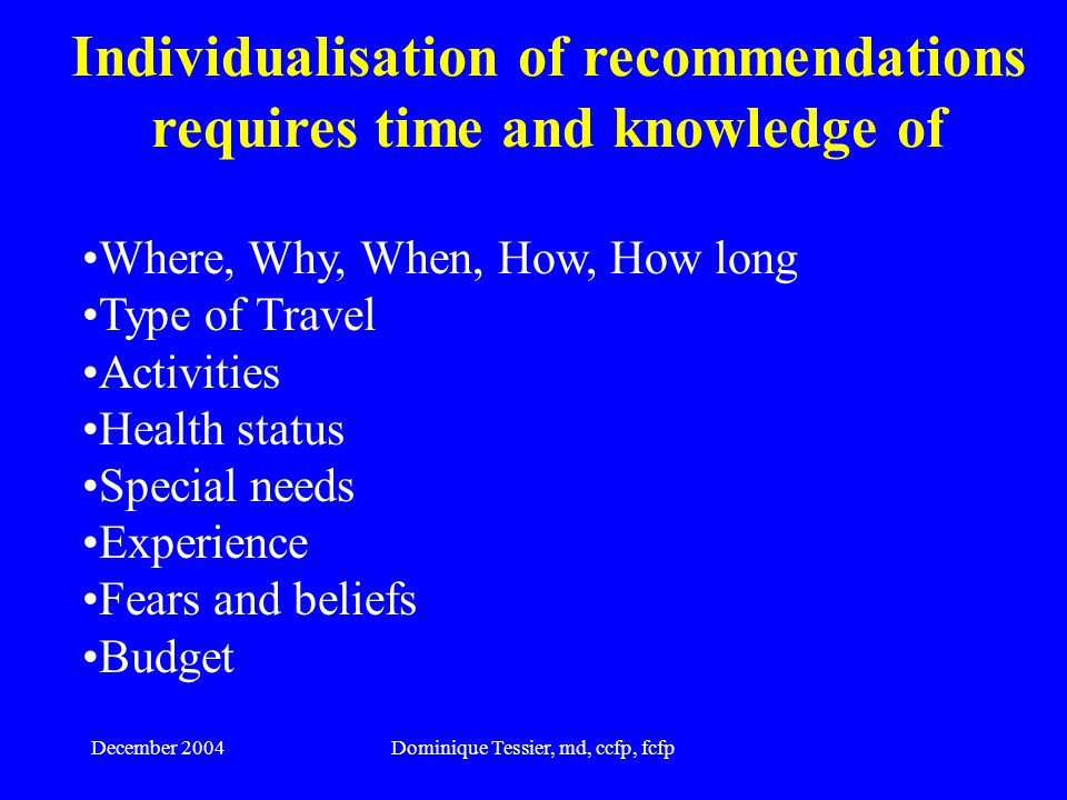 December 2004Dominique Tessier, md, ccfp, fcfp Individualisation of recommendations requires time and knowledge of Questions to ask Anthony