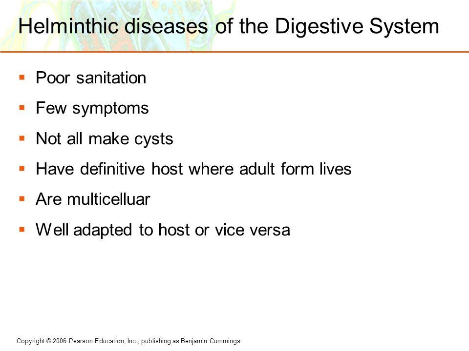 Copyright © 2006 Pearson Education, Inc., publishing as Benjamin Cummings Helminthic diseases of the Digestive System  Poor sanitation  Few symptoms
