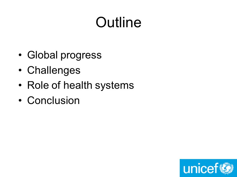 Outline Global progress Challenges Role of health systems Conclusion