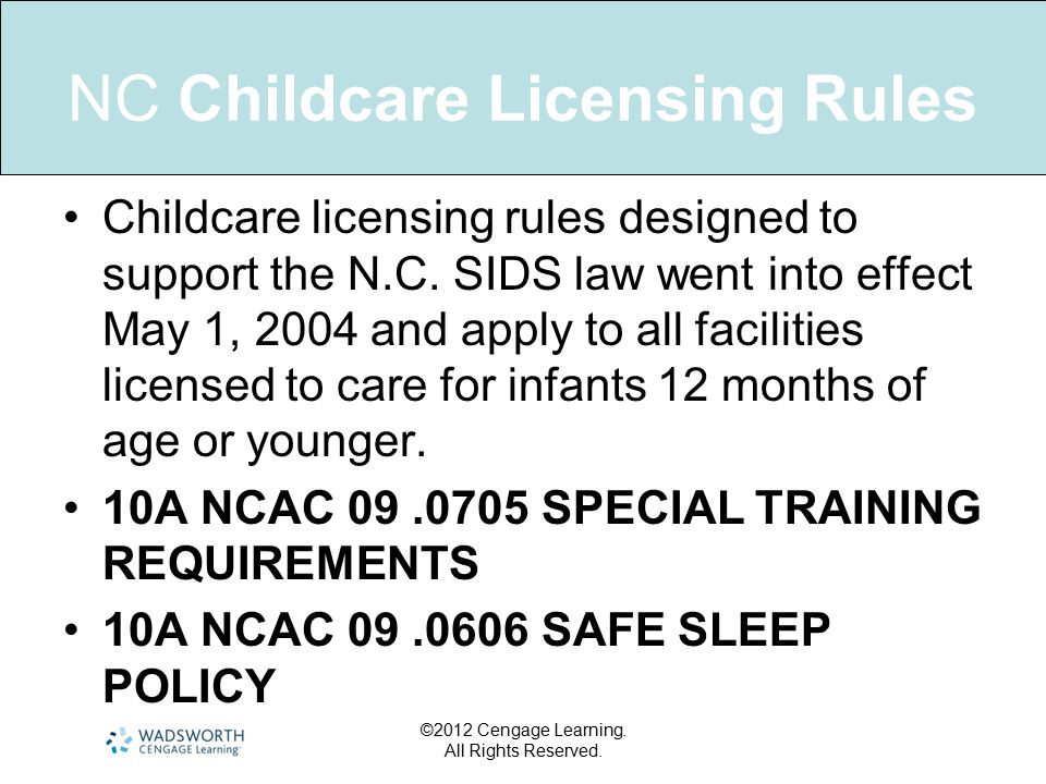 NC Childcare Licensing Rules Childcare licensing rules designed to support the N.C. SIDS law went into effect May 1, 2004 and apply to all facilities