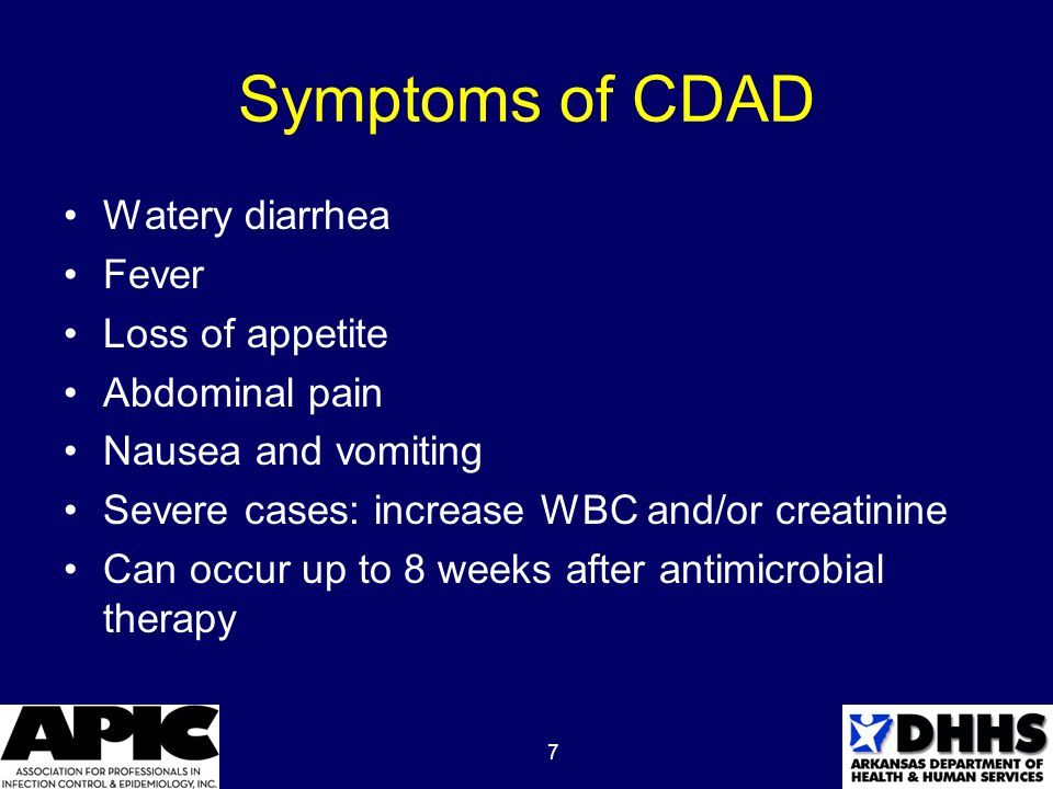 7 Symptoms of CDAD Watery diarrhea Fever Loss of appetite Abdominal pain Nausea and vomiting Severe cases: increase WBC and/or creatinine Can occur up